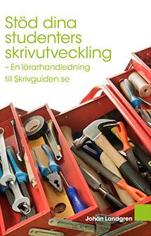 Stöd dina studenters skrivutveckling - en lärarhandledning till Skrivguiden.se
